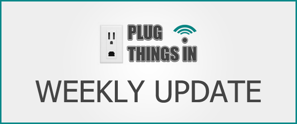 Plug Things In Weekly Roundup: July 23rd to 27th